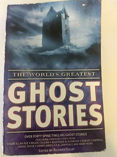 The World's Greatest Ghost Stories: Dalby, Richard (editor) (Robert Aickman; Louisa Baldwin; ...