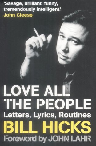 9781841198781: Love All the People: The Essential Bill Hicks: Letters, Lyrics, Routines