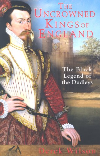 9781841199023: The Uncrowned Kings of England: The Black Legend of the Dudleys