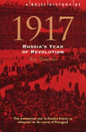 A Brief History of 1917: Russia's Year of Revolution (Brief Histories)