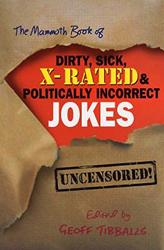 9781841199672: The Mammoth Book of Dirty, Sick, X-Rated and Politically Incorrect Jokes (Mammoth Books)