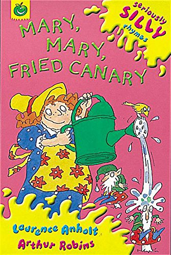 Mary, Mary, Fried Canary (Seriously Silly Rhymes): Anholt, Laurence