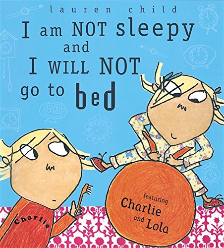 9781841210780: I am Not Sleepy and I Will Not Go to Bed (Charlie and Lola)