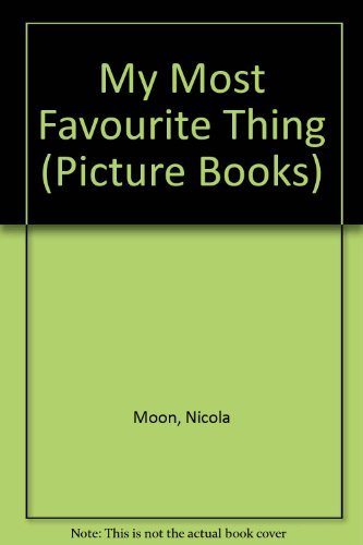 My Most Favourite Thing (Picture Books) (9781841212470) by Nicola Moon