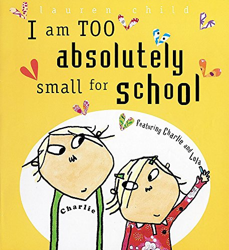9781841213545: I Am Too Absolutely Small For School (Charlie and Lola)