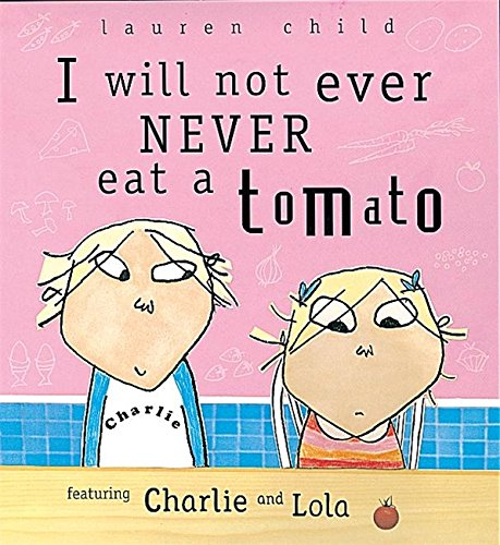 9781841216027: I Will Not Ever Never Eat A Tomato (Charlie & Lola)