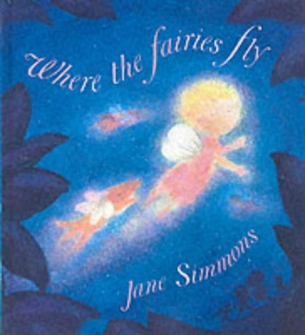 Where the Fairies Fly (1841217697) by Jane Simmons