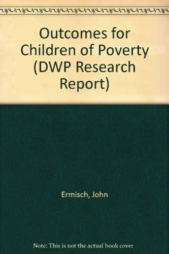 Outcomes for Children of Poverty (DWP Research: Ermisch, John, Francesconi,