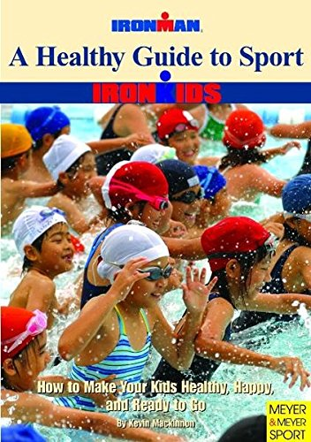 9781841261065: A Healthy Guide to Sport: How to Make Your Kids Healthy, Happy, and Ready to Go (Ironman S)