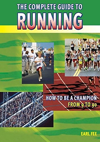The Complete Guide To Running: How To Be A Champion From 9 To 90: Fee, Earl W.