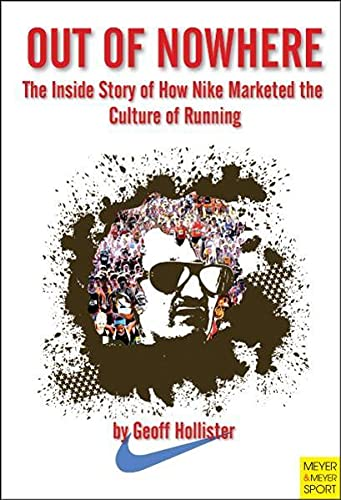 Out of Nowhere: The Inside Story of How Nike Marketed the Culture of Running 9781841262345 Offers an account of how Nike became the world's largest sports and fitness company. This book provides a glimpse into the first 33 years of Nike - from its humble beginnings to its modern guise as a global giant.