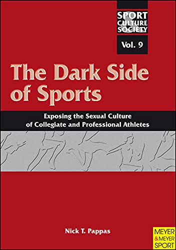 9781841263380: The Dark Side of Sports: Exposing the Sexual Culture of Collegiate and Professional Athletes (Sport, Culture & Society, Vol 9)
