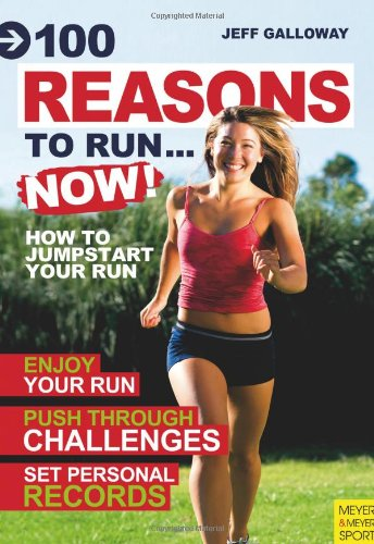 9781841263458: 100 Reasons to Run...Now!: How to Jumpstart Your Run