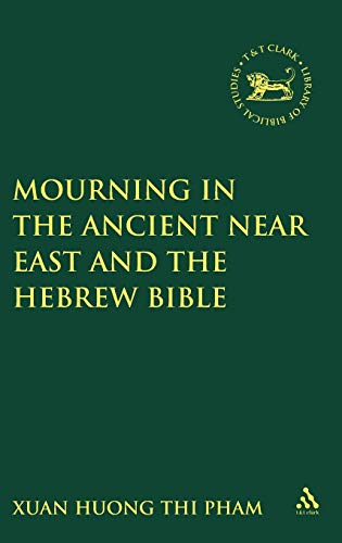 9781841270296: Mourning in the Ancient Near East and the Hebrew Bible (The Library of Hebrew Bible/Old Testament Studies)