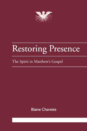 Restoring Presence: The Spirit in Matthew's Gospel (Journal of Pentecostal Theology Supplement...