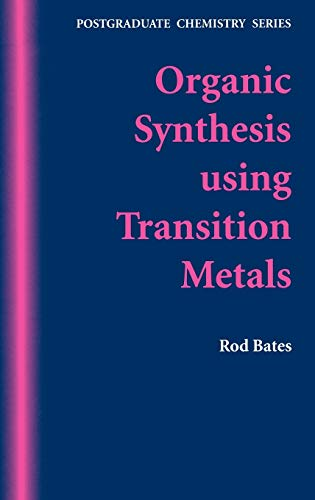 Organic Synthesis Using Transition Metals: Rod Bates