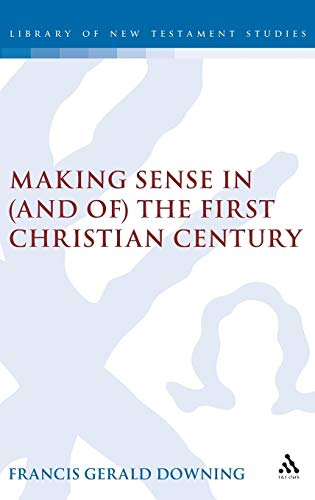 Making Sense in (and of) the First Christian Century (Journal for the Study of the New Testament ...