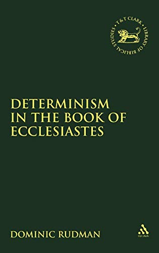 Determinism in the Book of Ecclesiastes (Journal for the Study of the Old Testament Supplement): ...