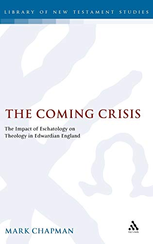9781841271859: The Coming Crisis: The Impact of Eschatology on Theology in Edwardian England (The Library of New Testament Studies)