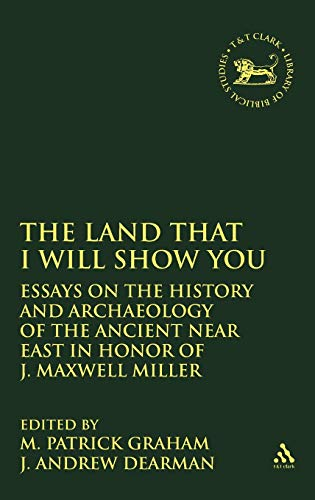 The Land That I Will Show You: Essays on the History and Archaeology of the Ancient Near East in ...