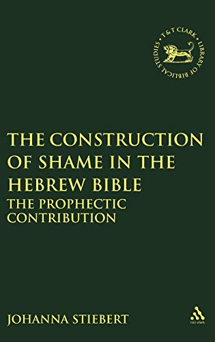 9781841272689: Construction of Shame in the Hebrew Bible: The Prophetic Contribution