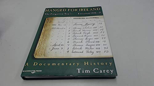 Hanged for Ireland: The Forgotten Ten, Executed 1920-21 : a Documentary History: Carey, Tim