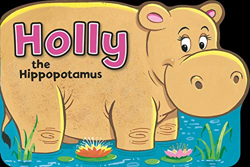 Holly the Hippopotamus (Shaped Animal Board Book)