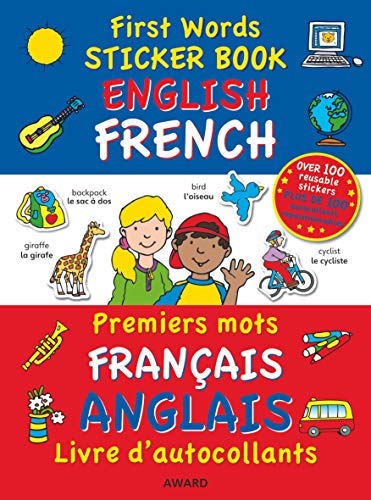 First Words Sticker Book - English / French: Over 100 Reusable Stickers and Over 200 Essential...