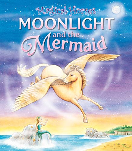 Moonlight and the Mermaid (Magical Horses series) (9781841358338) by Karen King