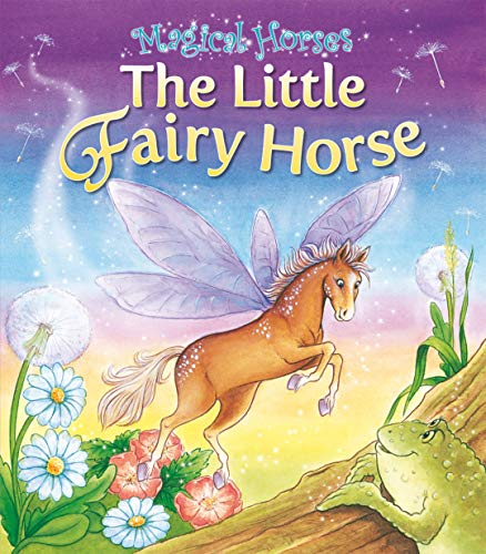 The Little Fairy Horse (Magical Horses series) (9781841358345) by Karen King