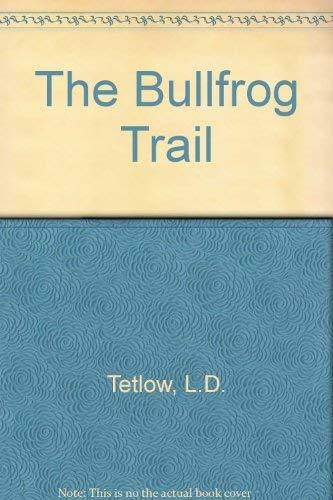The Bullfrog Trail: Tetlow, L. D.