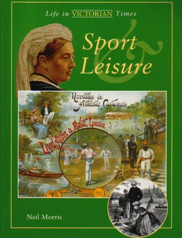 9781841381497: Sport and Leisure (Life in Victorian Times)