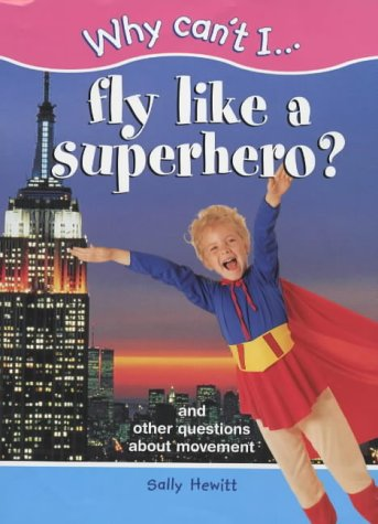 9781841381855: Why Can't I...Fly Like a Superhero?: And Other Questions About Movement (Why Can't I... S.)