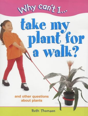9781841381862: Why Can't I Take My Plant for a Walk?: and Other Questions About Plants (Why Can't I)