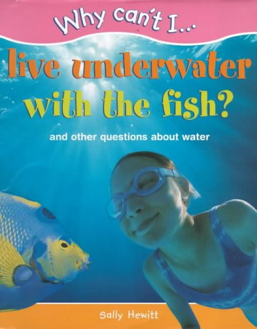 9781841381879: Why Can't I...Live Underwater with the Fish?: And Other Questions About Water (Why Can't I...)