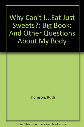 9781841383750: Why Can't I...Eat Just Sweets?: Big Book: And Other Questions About My Body
