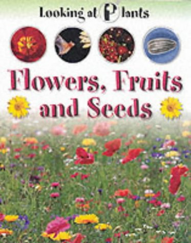 9781841384320: Flowers, Fruits and Seeds (Looking at Plants)