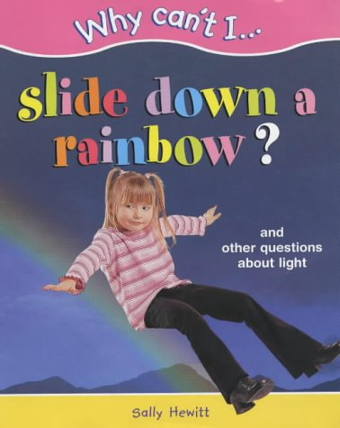 9781841384436: Why Can't I...Slide down a rainbow?: Questions About Light (Why Can't I... )