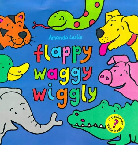 9781841430058: Flappy, Waggy, Wiggly (Little Tiger press)