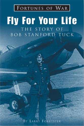 9781841450254: Fly For Your Life: The Story of Bob Stanford Tuck (Fortunes of War)