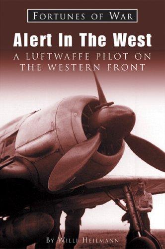 Alert In the West: A Luftwaffe Pilot on the Western Front (Fortunes of War): Heilmann, Willi