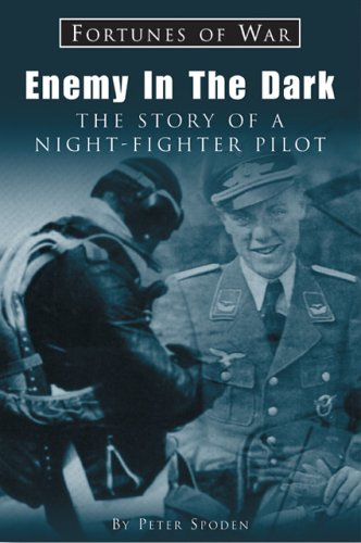 Enemy In the Dark: The Story of a Night-Fighter Pilot (Fortunes of War): Peter Spoden