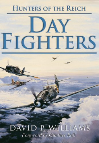Day Fighters: Hunters of the Reich: Williams, David P.