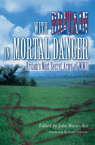 With Britain in Mortal Danger-Second Edition: Britain's Most Secret Army of WWII (1841451126) by John Warwicker