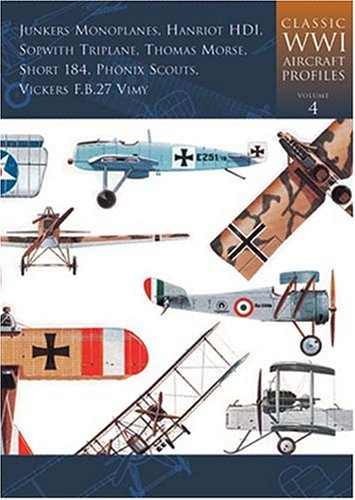 9781841451169: Volume 4: Junkers Monoplanes, Hanriot Hdi, Sopwith Triplane, Thomas Morse, Short 184, Phonix Scouts, Vickers F.B.27 Vimy (Classic Wwi Aircraft Profiles)