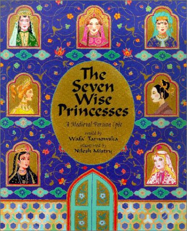 9781841480220: The Seven Wise Princesses: A Medieval Persian Epic