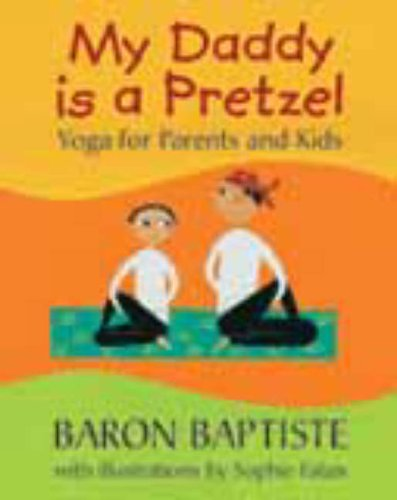 9781841481500: My Daddy is a Pretzel: Yoga for Parents and Kids