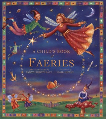 A Child's Book of Faeries: Tonya Robin Batt; Tanya Robyn Batt; Illustrator-Gail Newey
