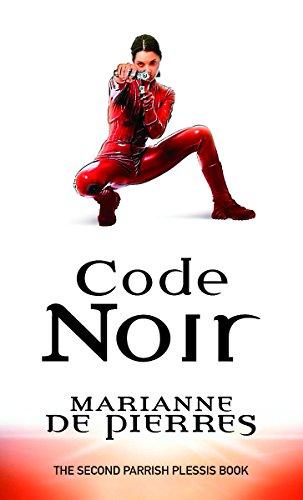 Code Noir (Parrish Plessis Novel): Marianne De Pierres
