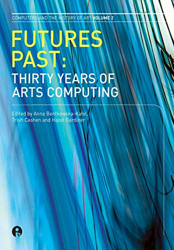 9781841501680: Futures Past: Thirty Years of Arts Computing (Intellect Books - Computers and the History of Art)